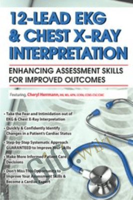 12-Lead EKG & Chest X-Ray Interpretation: Enhancing Assessment Skills for Improved Outcomes - Cheryl Herrmann