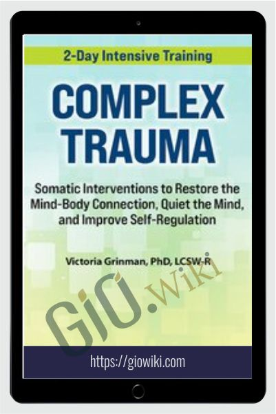 2-Day Complex Trauma: Somatic Interventions to Restore the Mind-Body Connection, Quiet the Mind, and Improve Self-Regulation
