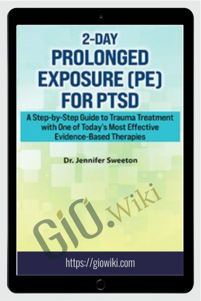 2-Day Prolonged Exposure (PE) for PTSD: A Step-by-Step Guide to Trauma Treatment with One of Today's Most Effective Evidence-Based Therapies