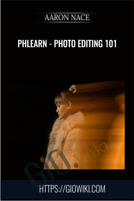 Phlearn - Photo Editing 101 - Aaron Nace