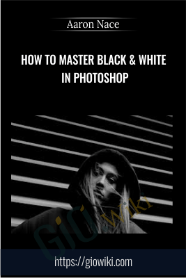 How to Master Black & White in Photoshop - Aaron Nace
