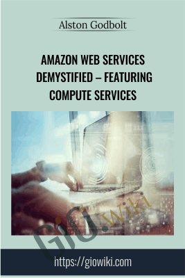 Amazon Web Services Demystified – Featuring Compute Services - Alston Godbolt