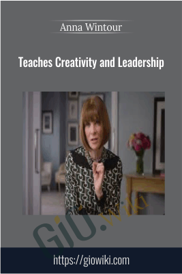Teaches Creativity and Leadership - Anna Wintour