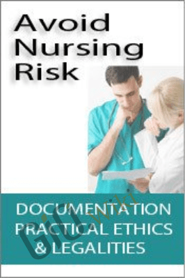 Avoid Nursing Risk: Documentation, Practical Ethics & Legalities - Kathleen Kovarik & Rosale Lobo