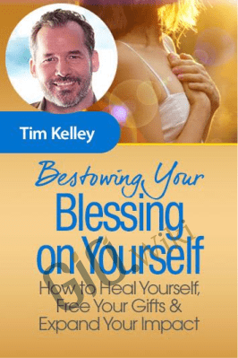 Bestowing Your Blessing on Yourself - Tim Kelley