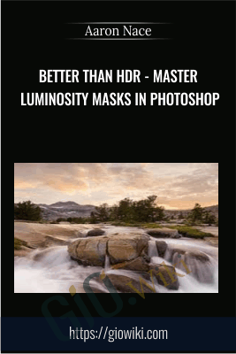 Better than HDR - Master Luminosity Masks in Photoshop -  Aaron Nace