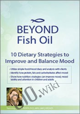 Beyond Fish Oil: 10 Dietary Strategies to Improve and Balance Mood - Leslie Korn