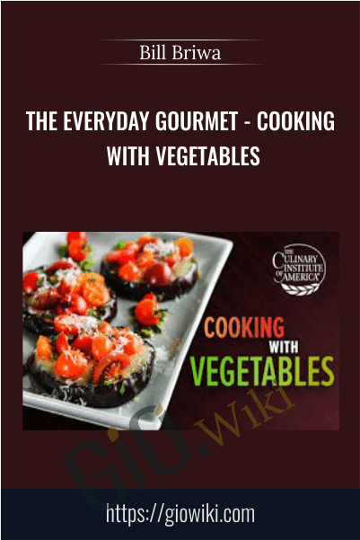 The Everyday Gourmet - Cooking with Vegetables - Bill Briwa