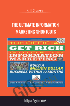 The Ultimate Information Marketing Shortcuts – Bill Glazer