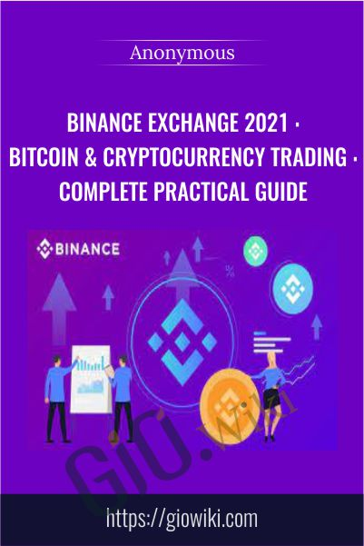 Binance Exchange 2021 : Bitcoin & Cryptocurrency Trading : Complete Practical Guide