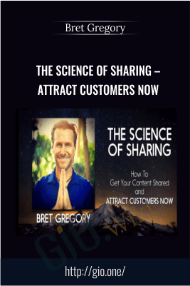 The Science of Sharing – Attract Customers Now – Bret Gregory