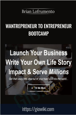 Wantrepreneur To Entrepreneur Bootcamp – Brian Lofrumento