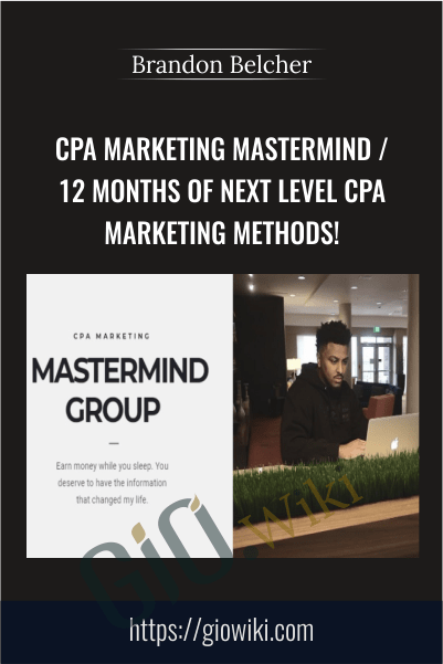 CPA Marketing Mastermind / 12 Months of Next Level CPA Marketing Methods! - Brandon Belcher