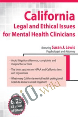 California Legal and Ethical Issues for Mental Health Clinicians - Susan Lewis