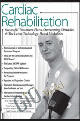 Cardiac Rehabilitation: Successful Treatment Plans, Overcoming Obstacles & the Latest Technology-Based Modalities - Karyn Gallivan