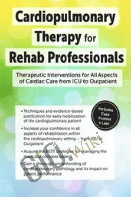 Cardiopulmonary Therapy for the Rehab Professional: Therapeutic Interventions for All Aspects of Cardiac Care - From ICU to Outpatient - Cindy Bauer