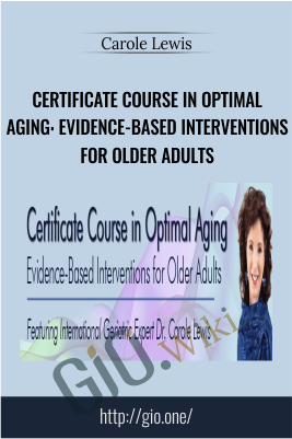 Certificate Course in Optimal Aging: Evidence-Based Interventions for Older Adults - Carole Lewis