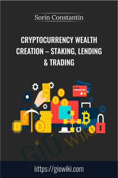 Cryptocurrency Wealth Creation – Staking, Lending & Trading – Sorin Constantin