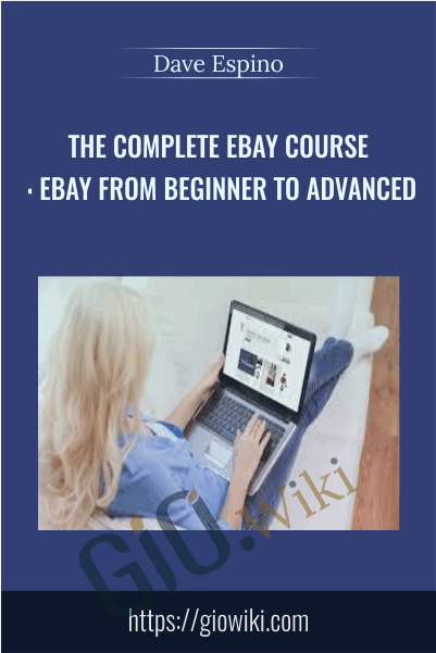 The Complete eBay Course : eBay From Beginner To Advanced - Dave Espino