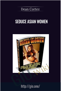 Seduce Asian Women – Dean Cortez