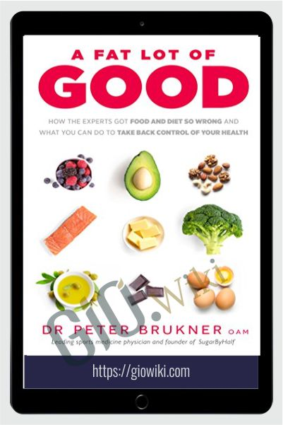 A Fat Lot of Good: How the Experts Got Food and Diet So Wrong and What You Can Do to Take Back Control of Your Health - Peter Brukner