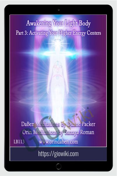 DaBen - Sanaya Roman - Orin - Awakening Your Light Body Part 3: Activating Your Higher Energy Centers - Duane Packer
