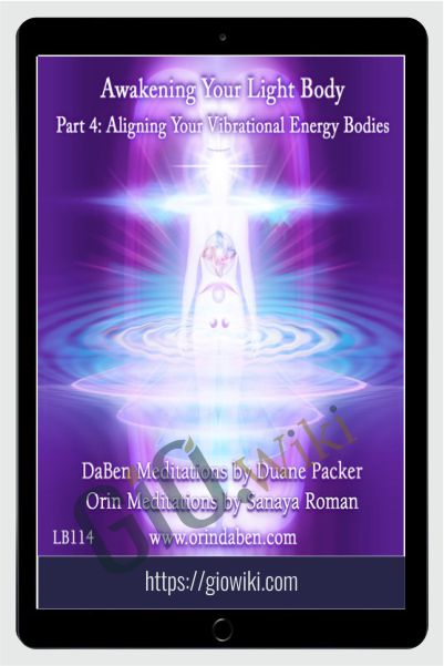 DaBen - Sanaya Roman - Orin - Awakening Your Light Body Part 4: Aligning Your Vibrational Energy Bodies - Duane Packer