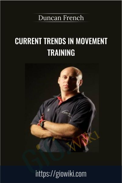 Current Trends in Movement Training - Duncan French