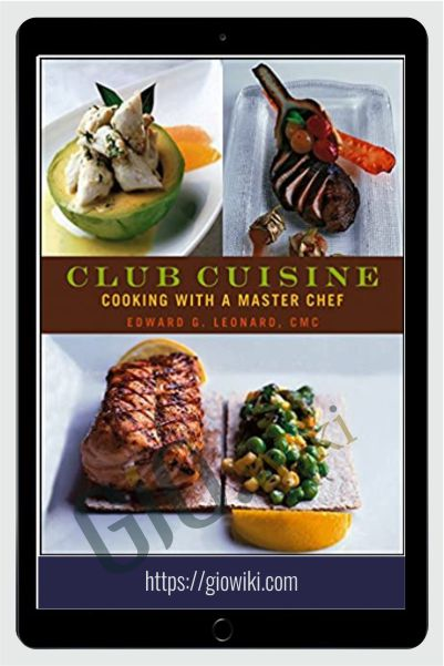 Club Cuisine: Cooking with a Master Chef - Edward G. Leonard
