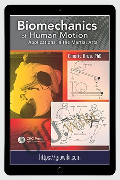 Biomechanics of Human Motion: Applications in the Martial Arts - Emeric Arus