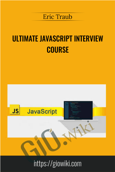 Ultimate JavaScript Interview Course - Eric Traub