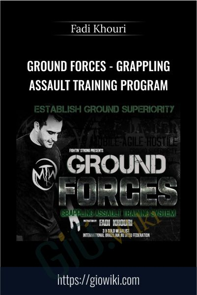 Ground Forces - Grappling Assault Training Program - Fadi Khouri