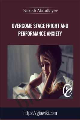 Overcome Stage Fright and Performance Anxiety - Farukh Abdullayev