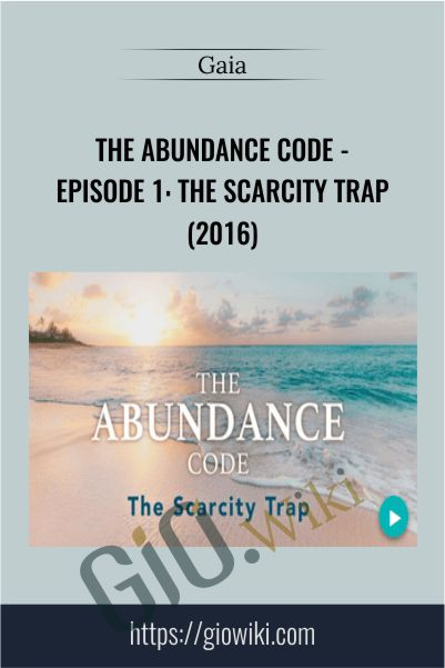 The Abundance Code - Episode 1: The Scarcity Trap (2016) - Gaia