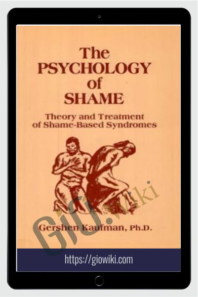 The Psychology of Shame Theory and Treatment of Shame-Based Syndromes - Gershen Kaufman