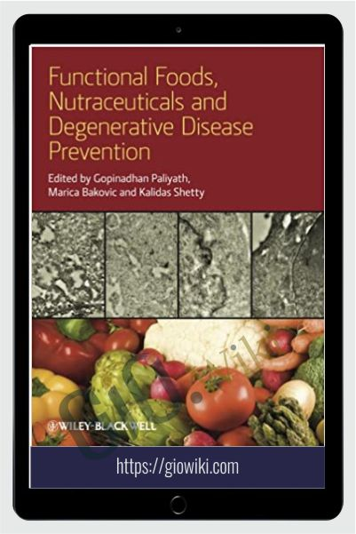 Functional Foods, Nutraceuticals and Degenerative Disease Prevention - Gopinadhan Paliyath, Marica Bakovic & Kalidas Shetty