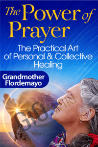 Discover the Power of Prayer - Grandmother Flordemayo