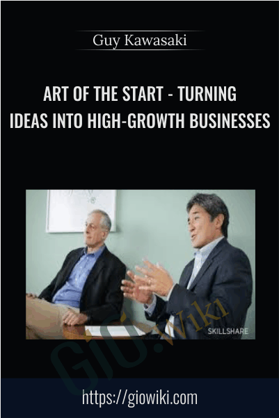 Art of the Start - Turning Ideas into High-Growth Businesses - Guy Kawasaki