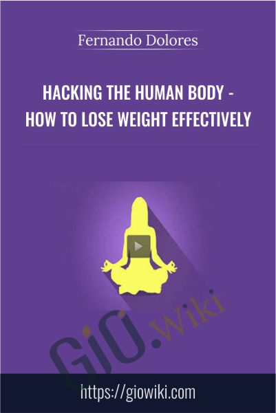 Hacking the human body - How to lose weight effectively - Fernando Dolores
