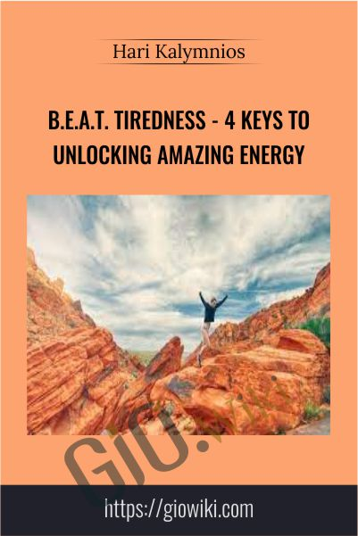 B.E.A.T. Tiredness - 4 Keys to Unlocking AMAZING Energy - Hari Kalymnios