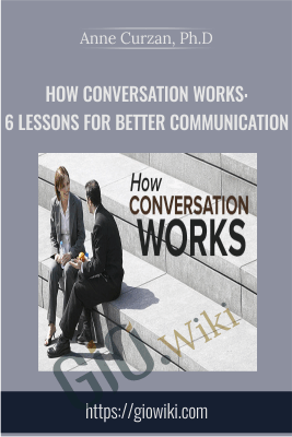 How Conversation Works: 6 Lessons for Better Communication - Anne Curzan, Ph.D