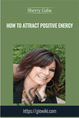 How To Attract Positive Energy - Sherry Gaba