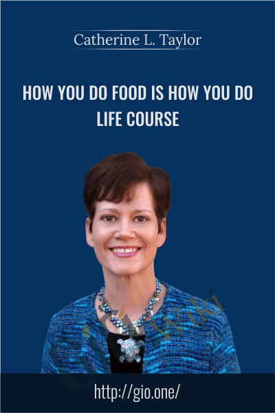 How You do Food is How You do Life Course - Catherine L. Taylor
