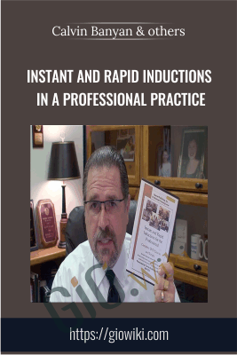 Hypnosis - Instant and Rapid Inductions in a Professional Practice - Calvin Banyan, MA, BCH, CI, DFNGH, OB, MCPHI