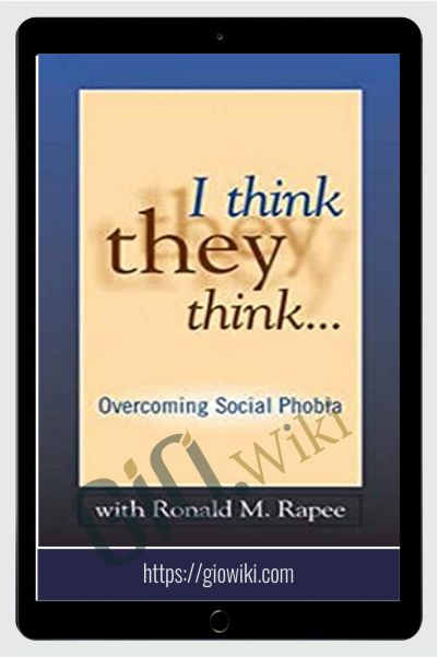 I Think They Think...Overcoming Social Phobia - Ronald Rapee