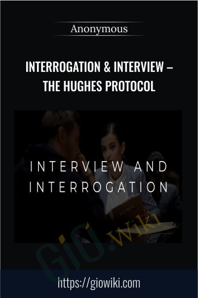 Interrogation & Interview – The Hughes Protocol