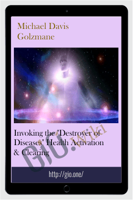 "Invoking the ""Destroyer of Diseases"" Health Activation & Clearing - Michael Davis Golzmane"