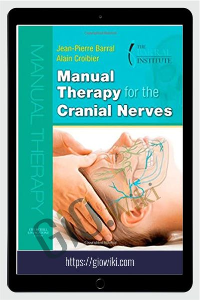 Manual Therapy for the Cranial Nerves (2008) - Jean-Pierre Barral and Alain Croibier