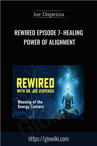 Rewired Episode 7: Healing Power of Alignment - Joe Dispenza
