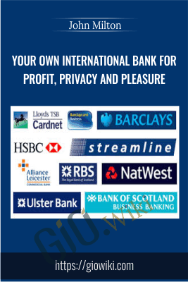 Your own international bank for profit, privacy and pleasure - John Milton